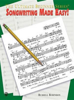 Songwriting Made Easy! : The ultimate beginner series - Russell Robinson