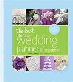 The Knot Ultimate Wedding Planner & Organizer [Binder Edition] : Worksheets, Checklists, Etiquette, Calendars, and Answers to Frequently Asked Questions - Carley Roney
