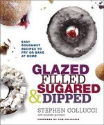 Glazed, Filled, Sugared and Dipped : Easy Doughnut Recipes to Fry or Bake at Home - Stephen Collucci