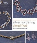 Silver Soldering Simplified : A New Jewelry Technique You Can Do at Home - Scott David Plumlee