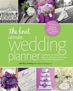 The Knot Ultimate Wedding Planner [Revised Edition] : Worksheets, Checklists, Etiquette, Timelines, and Answers to Frequently Asked Questions - Carley Roney