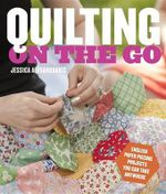 Quilting on the Go : English Paper Piecing Projects You Can Take Anywhere - Jessica Alexandrakis