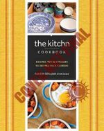 The Kitchn Cookbook : Recipes, Kitchens and Tips to Inspire Your Cooking - Sara Kate Gillingham