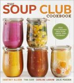The Soup Club Cookbook : Feed Your Friends, Feed Your Family, Feed Yourself - Courtney Allison