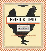 Fried & True : More Than 50 Recipes for America's Best Fried Chicken and Sides - Lee Brian Schrager