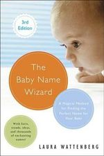 The Baby Name Wizard, Revised 3rd Edition : A Magical Method for Finding the Perfect Name for Your Baby - Laura Wattenberg