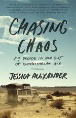 Chasing Chaos : My Decade in and Out of Humanitarian Aid - Jessica Alexander
