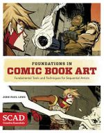 Foundations in Comic Book Art : SCAD Creative Essentials (Fundamental Tools and Techniques for Sequential Artists) - John Paul Lowe