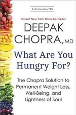 What Are You Hungry For? : The Chopra Solution to Permanent Weight Loss, Well-Being, and Lightness of Soul - Deepak Chopra
