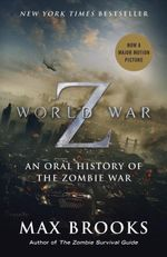 World War Z (Mass Market Movie Tie-In Edition) : An Oral History of the Zombie War - Max Brooks