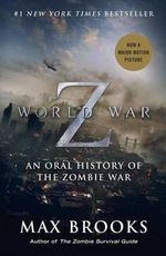 World War Z (Movie Tie-In Edition) : An Oral History of the Zombie War - Max Brooks