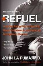 Refuel : A 24-Day Eating Plan to Shed Fat and Pump Up Strength, Energy, and Stamina - John La Puma