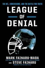 League of Denial : The NFL, Concussions, and the Battle for Truth - Mark Fainaru-Wada