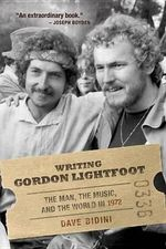 Writing Gordon Lightfoot : The Man, the Music, and the World in 1972 - Dave Bidini