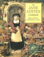 The Jane Austen Cookbook : The World of Her Novels - Maggie Black