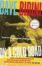 On a Cold Road : Tales of Adventure in Canadian Rock - Dave Bidini