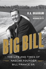 Big Bill : The Life and Times of NASCAR Founder Bill France Sr. - Herbert Branham
