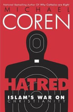 Hatred : Islam's War on Christianity - Michael Coren