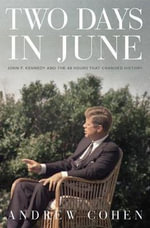 Two Days in June : John F. Kennedy and the 48 Hours That Changed History - Andrew Cohen