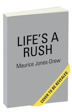 Life's a Rush : From the Field to Family, My Neverending Pursuit of the End Zone - Maurice Jones Drew