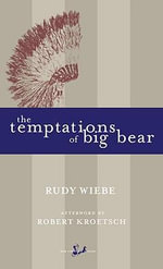 The Temptations of Big Bear : New Canadian Library - Rudy Wiebe