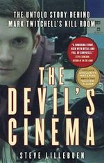 The Devil's Cinema : The Untold Story Behind Mark Twitchell's Kill Room - Steve Lillebuen