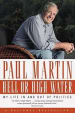 Hell or High Water : My Life in and Out of Politics - Dr. Paul Martin