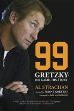 99 : Gretzky: His Game, His Story - Al Strachan