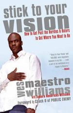 Stick to Your Vision : How to Get Past the Hurdles & Haters to Get Where You Want to Be - Wes Williams