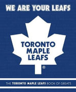 We Are Your Leafs : The Toronto Maple Leafs Book of Greats - Michael Ulmer