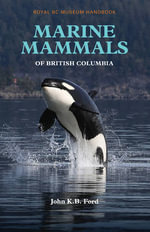 Marine Mammals of British Columbia - John Kb Ford