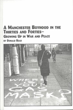 Manchester Boyhood in the Thirties and Forties : Growing up in War and Peace - Donald Read