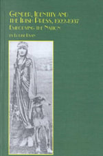 Gender, Identity and the Irish Press, 1922-1937 : Embodying the Nation - Louise Ryan