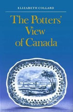 Potter's View of Canada : Canadian Scenes on Nineteenth-century Earthenware - Elizabeth Collard