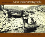 A Fur Trader's Photographs : A A. Chesterfield in the District of Ungava, 1901-4 - William C. James