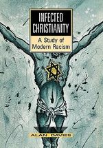 Infected Christianity : a Study of Modern Racism - Alan T. Davies