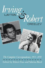 Irving Layton and Robert Creeley : The Complete Correspondence, 1953-1978 - Irving Layton