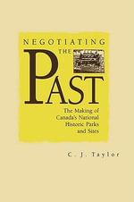 Negotiating the Past : The Making of National Historic Parks and Sites - C.J. Taylor
