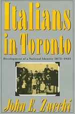 Italians in Toronto : Development of a National Identity, 1875-1935 - John E. Zucchi