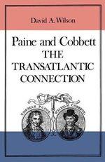 Tom Paine and William Cobbett : The Transatlantic Connection - David A. Wilson