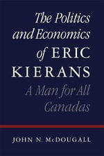 The Politics and Economics of Eric Kierans : A Man for All Canadas - John N. McDougall