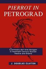 Pierrot in Petrograd : Commedia Dell'Arte/ Balagan in Twentieth-Century Russian Theatre and Drama - J.Douglas Clayton