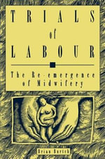 Trials of Labour : The RE-Emergence of Midwifery - Brian Burtch