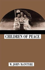Children of Peace : McGill-Queen's Studies in the History of Religion - W. John McIntyre