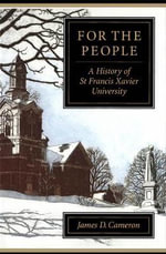 For the People : A History of St Francis Xavier University - James D. Cameron