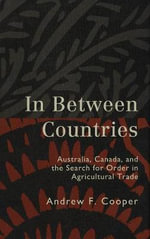 In between Countries : Australia, Canada, and the Search for Order in Agricultural Trade - Andrew F. Cooper
