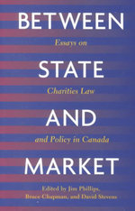 Between State and Market : Essay on Charities Law and Policy in Canada - Jim Phillips