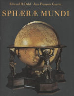Sphaerae Mundi : Early Globes at the Stewart Museum, Montreal - Edward Dahl