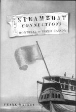 Steamboat Connections : Montreal to Upper Canada, 1816-1843 - Frank Mackey