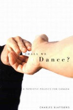 Shall We Dance? : A Patriotic Politics for Canada - Charles Blattberg